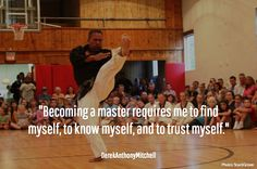 """""""Becoming a master requires me to find myself, to know myself, and to trust myself.""""  . DerekAnthonyMitchell"""