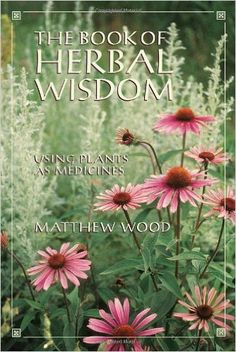 The Book of Herbal Wisdom: Using Plants as Medicines: Matthew Wood: 9781556432323: Amazon.com: Books