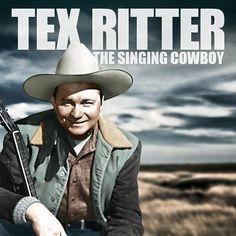 Tex Ritter - The Singing Cowboy, father of John Ritter ...Murvaul, Panola County Texas,