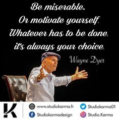 Be miserable or be motivate. are you motivate ? Karma, Wayne Dyer, Motivate Yourself, Success Quotes, Motivationalquotes, Inspirational Quotes, Exercise, Studio, Health