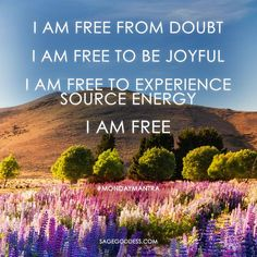 I am free from doubt, I am free to be joyful, I am free to experience source energy. I am free. #LifeQuotes