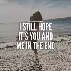 I Still Hope It's You And Me In The End …