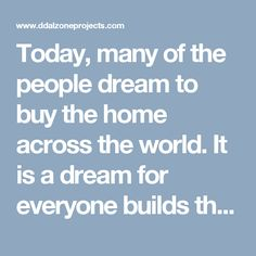 Today, many of the people dream to buy the home across the world. It is a dream for everyone builds their own home for the personal purpose.