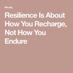 Resilience Is About How You Recharge, Not How You Endure