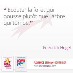 « Ecouter la forêt qui pousse plutôt que l'arbre qui tombe. » Friedrich Hegel #citation