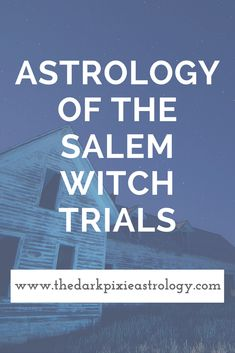 What was the astrology of the Salem Witch Trials? (and how we repeated it recently): http://www.thedarkpixieastrology.com/blog/astrology-of-the-salem-witch-trials