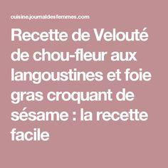 Recette de Velouté de chou-fleur aux langoustines et foie gras croquant de sésame : la recette facile