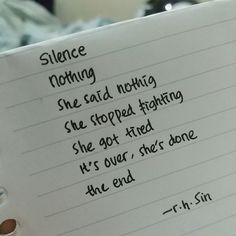Silence Nothing She said nothing She stopped fighting She got tired It's over She's done The end r.h. Sin
