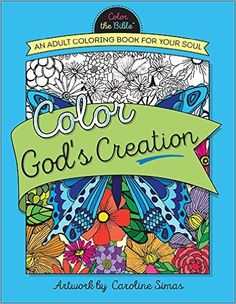 Amazon.com: Color God's Creation: An Adult Coloring Book for Your Soul (Color the Bible) (9780736968843): Caroline Simas: Books