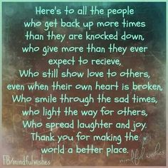 Here's to all the people who get back up more times than they are knocked down ....