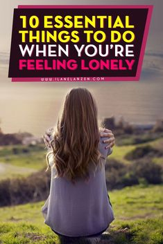 10 Essential Things To Do When You're Feeling Lonely