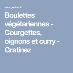 Boulettes végétariennes - Courgettes, oignons et curry - Gratinez Jambalaya, Fritters, Entrees, Curry, Food And Drink, Veggies, Low Carb, Favorite Recipes, Nutrition