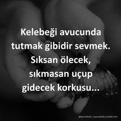 Kelebeği avucunda tutmak gibidir sevmek.  Sıksan ölecek, sıkmasan uçup gidecek korkusu...  #kelebek #avuç #svgi #aşk #korku #sözler #anlamlısözler #güzelsözler #manalısözler #özlüsözler #alıntı #alıntılar #alıntıdır #alıntısözler #şiir #siir #edebiyat #augsburg #münchen #ulm #stuttgart #frankfurt #istanbul #ankara #izmir Quran, Holding Hands, Prayers, Sayings, Instagram Posts, Quotes, Quote, Augsburg, Ulm