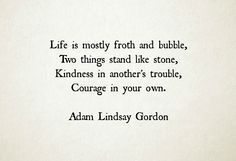 ...kindness in another's trouble, courage in your own