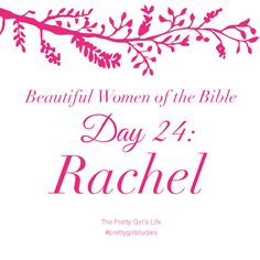 Beautiful Women of the Bible: Day 24 - Rachel Jacob loved Rachel passionately even before they were married, but Rachel thought, as her culture had taught her, that she needed to bear children to earn Jacob's love. Today, we live in a performance-based society. It may be hard to believe God's love is free for us to receive, but it is! We don't need to perform good works to earn it. His love, and our salvation, come through grace.  Read her story here: www.PrettyGirlStudies.blogspot.com