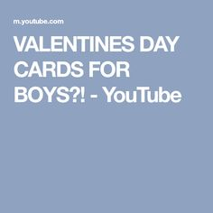 VALENTINES DAY CARDS FOR BOYS?! - YouTube