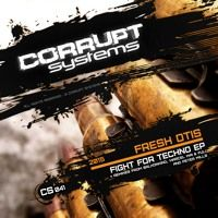 Fresh Otis - Fight For Techno EP [CS041] by Corrupt Systems on SoundCloud