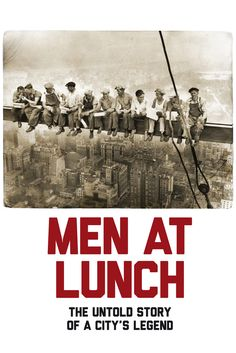 Men at Lunch: The Untold Story of a City's Legend Movie Poster - Ric Burns  #MenatLunch, #MoviePoster, #Documentary, #Cual, #RicBurns