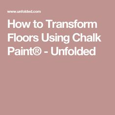 How to Transform Floors Using Chalk Paint® - Unfolded