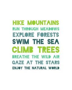 Hike mountains, run througgh meadows, explore forests, swim the sea, climb trees, breathe the wild air, gaze at the stars, enjoy the natural world ! / Escaladez les montagnes, courez dans les prés, explorez les forêts, nagez dans la mer, grimpez aux arbres, respirez l'air frais, admirez les étoiles, savourez la nature !