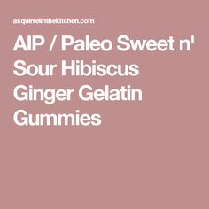 AIP / Paleo Sweet n' Sour Hibiscus Ginger Gelatin Gummies