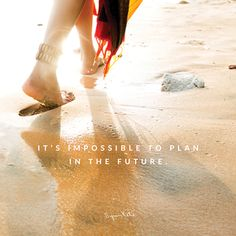 It's impossible to plan in the future. What fun!