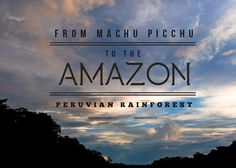 Featured From Machu Picchu to the-Amazon