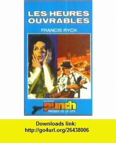 Les Heures ouvrables Francis Ryck ,   ,  , ASIN: B0014LVBVG , tutorials , pdf , ebook , torrent , downloads , rapidshare , filesonic , hotfile , megaupload , fileserve
