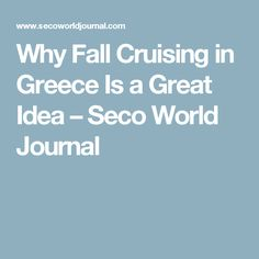 Why Fall Cruising in Greece Is a Great Idea – Seco World Journal