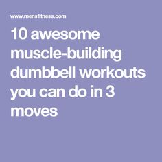 10 awesome muscle-building dumbbell workouts you can do in 3 moves