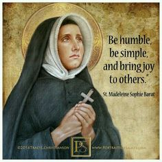 Be humble, be simple, and bring joy to others - St. Madeleine Sophie Barat