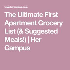 The Ultimate First Apartment Grocery List (& Suggested Meals!) | Her Campus