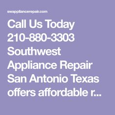 Call Us Today 210-880-3303 Southwest Appliance Repair San Antonio Texas offers affordable repair services for Refrigerators, Washers, Dryers, Ovens + more.