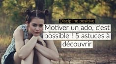 Motiver un ado, c'est possible ! 5 astuces à découvrir (discipline positive)