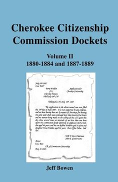 Cherokee Citizenship Commission Dockets. Volume II: 1880-1884 and 1887-1889 by Jeff Bowen