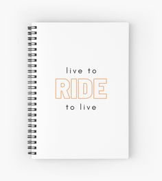 Live to ride. Ride to live. • Millions of unique designs by independent artists. Find your thing. Notebook Design, Spiral, Finding Yourself, Stationery, Artists, Live, Paper, Unique, Things To Sell