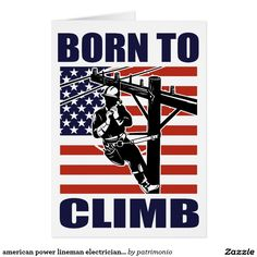 "american power lineman electrician repairman pole card. Retro style greeting card with an illustration of a power lineman at work on a power pole with an American flag in the background and the words ""born to climb."" #powerlineman #electrician #greetingcard"