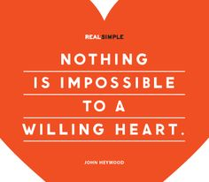 """""""Nothing is impossible to a willing heart."""" —John Heywood #quotes"""