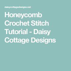 Honeycomb Crochet Stitch Tutorial - Daisy Cottage Designs