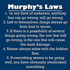 """Murphy's Law: """"If there is any way to do it wrong, someone will."""""""