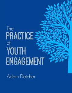Coming soon: The Practice of Youth Engagement by Adam Fletcher!