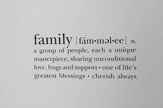 Never let trivial issues overshadow the value of having a family. Families help make us who we are...