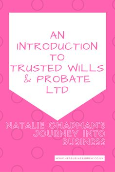 An introduction to Trusted Wills & Probate Ltd – My Journey, by Natalie Chapman
