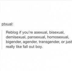 2 pansexual 2 live<< bisexual and really like fob<<!pansexual and I love fob<--YAY FOB<<fob and bi<--fob pan and agender bitches!<--bisexual and i just really like fall out boy Nos4a2, Lgbt Community, We Are The World, Fall Out Boy, My Chemical Romance, Text Posts, My Guy, Lesbian, At Least
