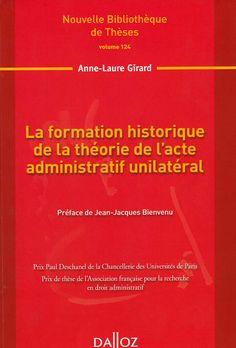 La formation historique de la théorie de l`acte administratif unilatéral / Anne-Laure Girard ; préface de Jean-Jacques Bienvenu, 2013