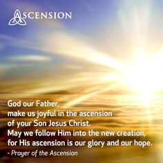 Today, we celebrate the Christian feast day of the Solemnity of the Ascension of Jesus to Heaven. The words of this prayer in the Catholic tradition invite us to reflect on the meaning and spirit of this event. Ascension Of Jesus, Jesus Christ Quotes, Motivational Quotes, Inspirational Quotes, My Prayer, Confirmation, Thought Provoking, Kids Crafts, Awakening