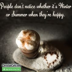People don't notice whether it's Winter or Summer when they're happy. Christian Singles, Single Dating, Winter, Happy, People, Summer, Winter Time, Summer Time, Ser Feliz