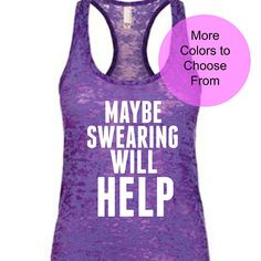 Maybe Swearing Will Help. Funny Workout Tanks. Fit…Edit description