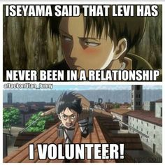 Don't worry Levi I'll be your first!