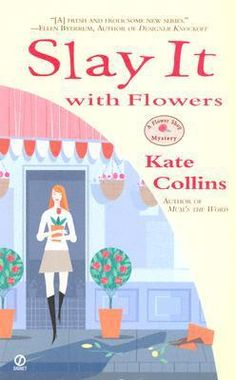 Slay It with Flowers (A Flower Shop Mystery, #2) by Kate Collins.